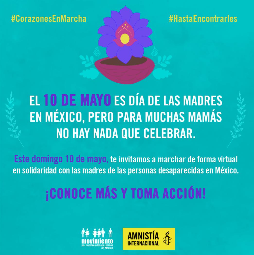 """Cartel de Amnistía Internacional que reza: """"El 10 de mayo es día de las madres en México, pero para muchas mamás no hay nada que celebrar. Te invitamos a marchar de forma individual en solidaridad con las madres de las personas desaparecidas en México"""". #HastaEncontrarles #CorazonesEnMarcha"""
